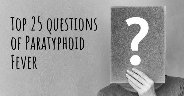 Paratyphoid Fever top 25 questions