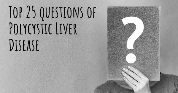 Polycystic Liver Disease top 25 questions