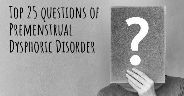 Premenstrual Dysphoric Disorder top 25 questions