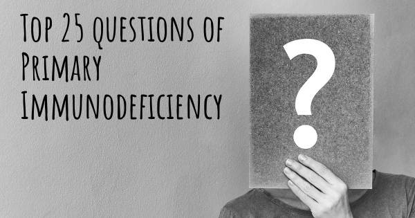 Primary Immunodeficiency top 25 questions