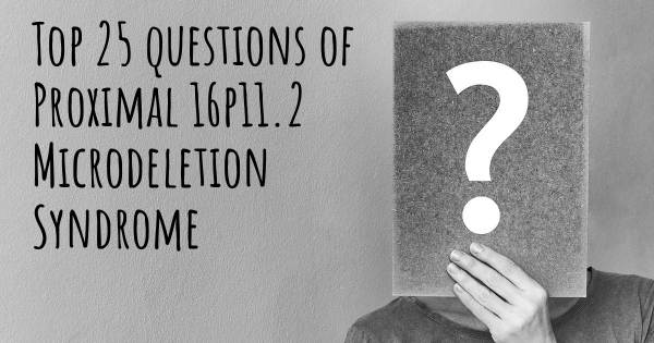 Proximal 16p11.2 Microdeletion Syndrome top 25 questions