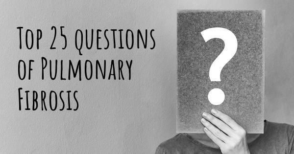 Pulmonary Fibrosis top 25 questions