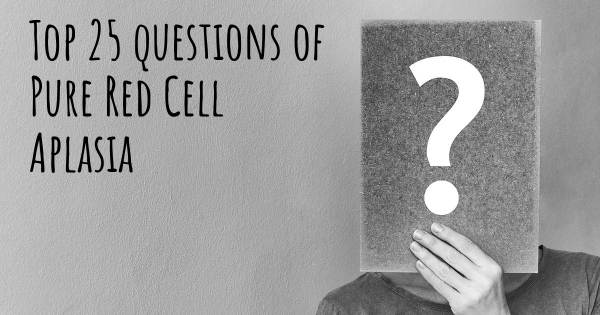 Pure Red Cell Aplasia top 25 questions
