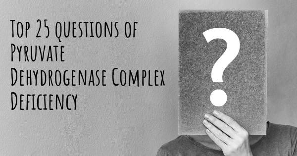 Pyruvate Dehydrogenase Complex Deficiency top 25 questions