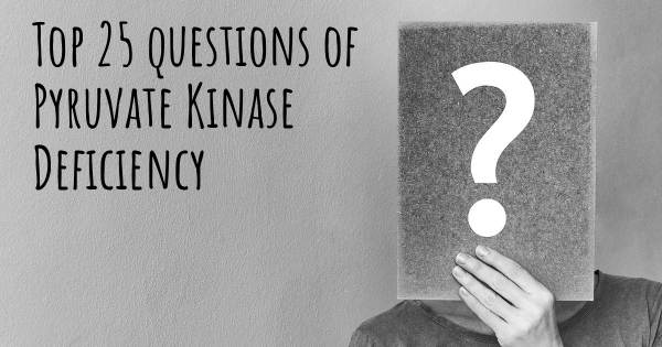 Pyruvate Kinase Deficiency top 25 questions