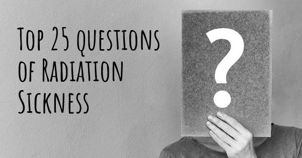 Radiation Sickness top 25 questions