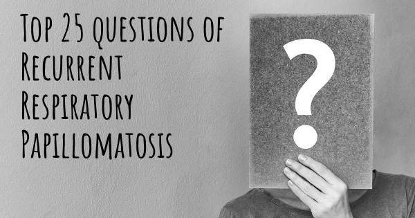 Recurrent Respiratory Papillomatosis top 25 questions