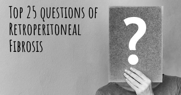 Retroperitoneal Fibrosis top 25 questions