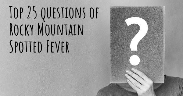 Rocky Mountain Spotted Fever top 25 questions