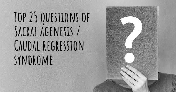 Sacral agenesis / Caudal regression syndrome top 25 questions
