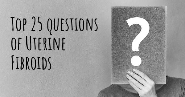 Uterine Fibroids top 25 questions