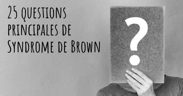 25 questions principales de Syndrome de Brown