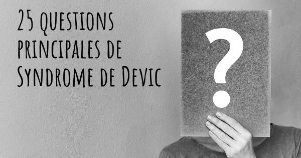 20 questions principales de Syndrome de Devic