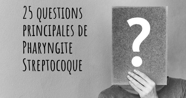25 questions principales de Pharyngite Streptocoque