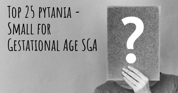 Small for Gestational Age SGA top 25 pytania
