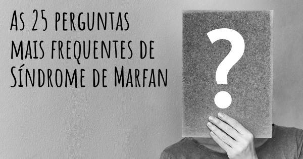 As 25 perguntas mais frequentes sobre Síndrome de Marfan