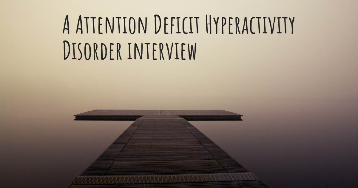 A Attention Deficit Hyperactivity Disorder interview , Social Anxiety Disorder.