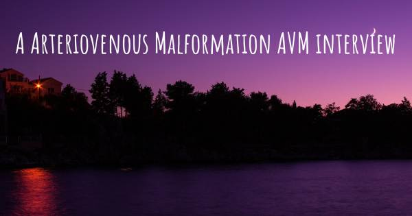 A Arteriovenous Malformation AVM interview