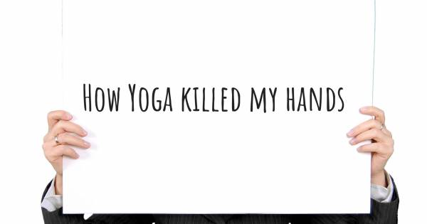 HOW YOGA KILLED MY HANDS
