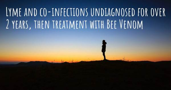 LYME AND CO-INFECTIONS UNDIAGNOSED FOR OVER 2 YEARS, THEN TREATMENT WI...