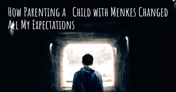 HOW PARENTING A   CHILD WITH MENKES CHANGED ALL MY EXPECTATIONS