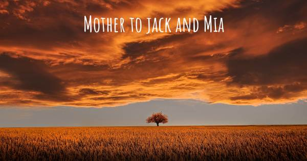 MOTHER TO JACK AND MIA