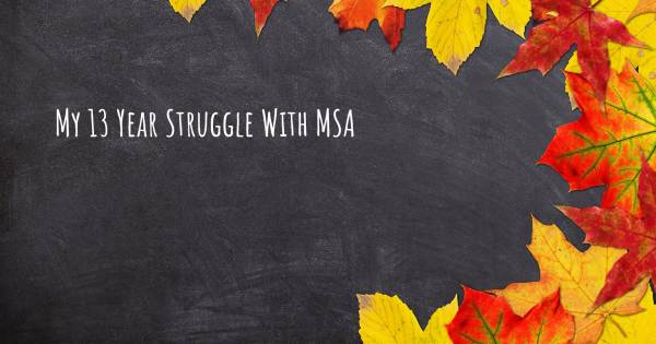 MY 13 YEAR STRUGGLE WITH MSA