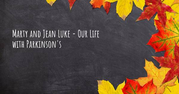 MARTY AND JEAN LUKE - OUR LIFE WITH PARKINSON'S