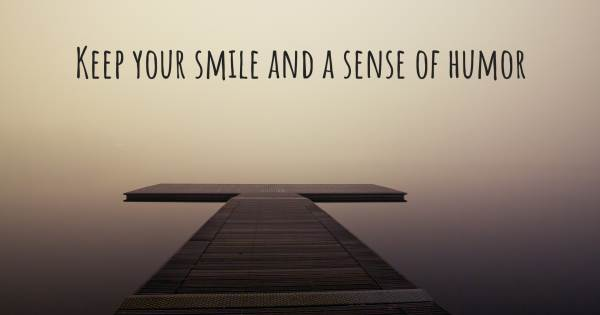 KEEP YOUR SMILE AND A SENSE OF HUMOR