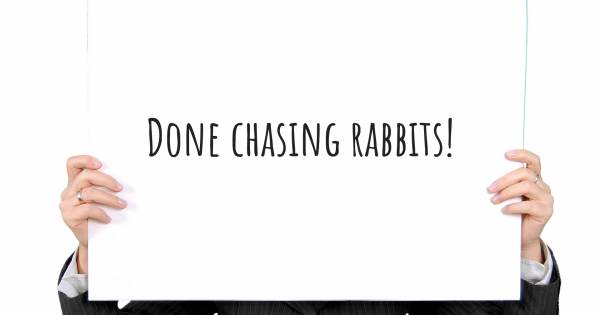 DONE CHASING RABBITS!