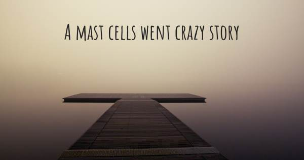 A MAST CELLS WENT CRAZY STORY