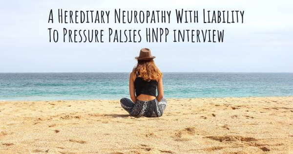 A Hereditary Neuropathy With Liability To Pressure Palsies HNPP interview