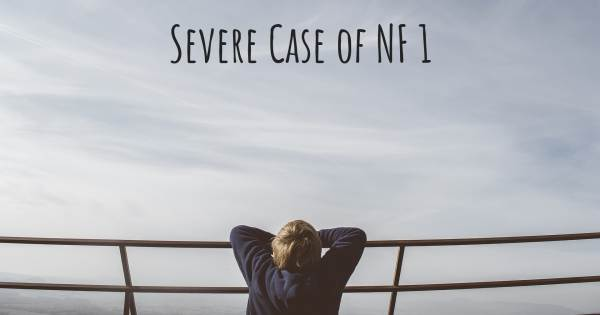 SEVERE CASE OF NF 1