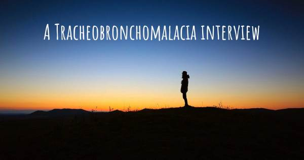 A Tracheobronchomalacia interview