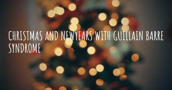 CHRISTMAS AND NEWYEARS WITH GUILLAIN BARRE SYNDROME