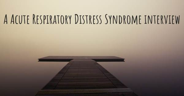 A Acute Respiratory Distress Syndrome interview