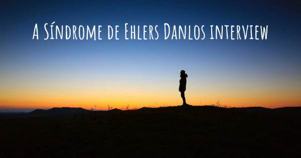 A Síndrome de Ehlers Danlos interview