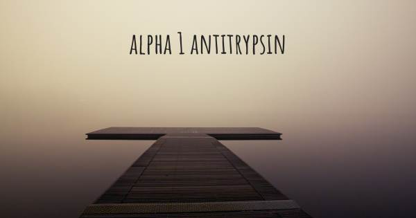ALPHA 1 ANTITRYPSIN