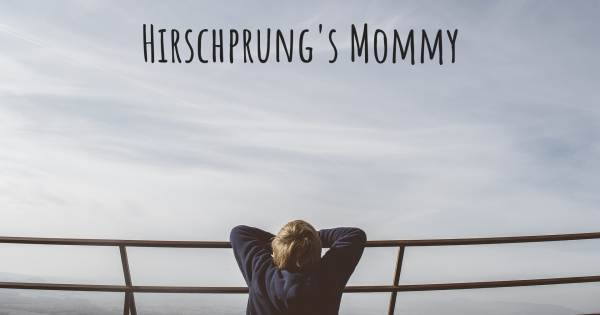 HIRSCHPRUNG'S MOMMY