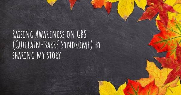 RAISING AWARENESS ON GBS (GUILLAIN-BARRÉ SYNDROME) BY SHARING MY STOR...