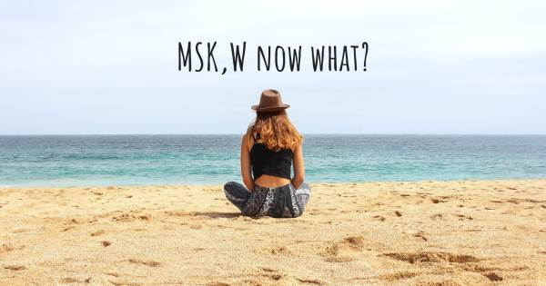 MSK,W NOW WHAT?