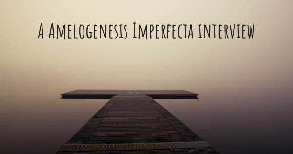 A Amelogenesis Imperfecta interview