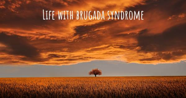 LIFE WITH BRUGADA SYNDROME