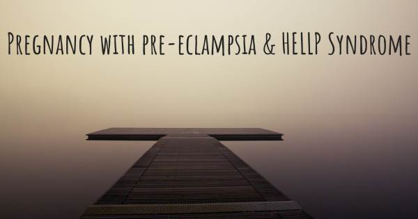 PREGNANCY WITH PRE-ECLAMPSIA & HELLP SYNDROME