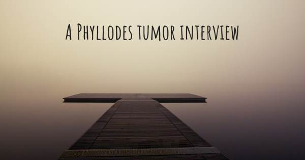A Phyllodes tumor interview