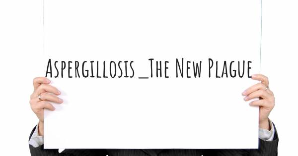 ASPERGILLOSIS_THE NEW PLAGUE