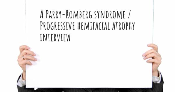 A Parry-Romberg syndrome / Progressive hemifacial atrophy interview