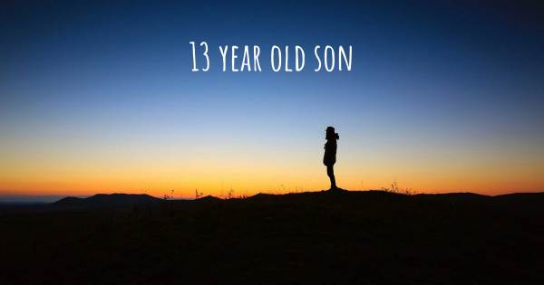 13 YEAR OLD SON