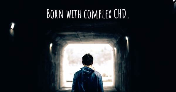 BORN WITH COMPLEX CHD.