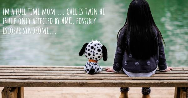 IM A FULL TIME MOM ... GAEL IS TWIN HE IS THE ONLY AFFECTED BY AMC, PO...